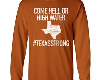 Come Hell or High Water Longsleeve T-Shirt. Texas Strong Shirt. #texasstrong. Texas Strong Hurricane Harvey T-Shirt. Hell or High Water.