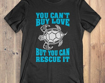 Turtle T-Shirt Gift: You Can't  Buy Love But You Can Rescue It