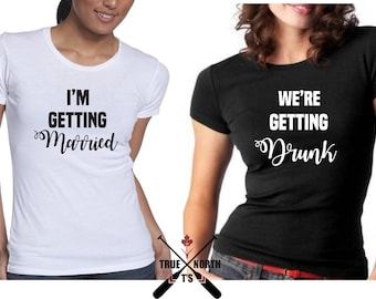 Bachelorette T-shirts, Wedding party t-shirts, I'm getting married, we're getting drunk, Bridal Party T-shirts, Wedding T's, Bridesmaid t's