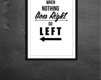 Motivational quote digital print, When nothing goes right go left, Wall Art, Home Decor