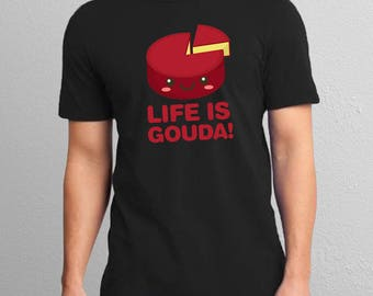 Life is Gouda Shirt, Funny Cheese Shirt, Funny Pun Shirt, Cute Cheese Shirt, Funny Gouda Pun, Gouda Cheese Shirt