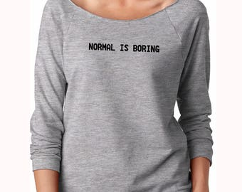 Normal is boring, women off the shoulder, off shoulder shirt, off shoulder sweater, off shoulder sweatshirt, off the shoulder tee