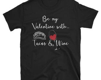 Be my Valentine with Tacos and Wine Short-Sleeve Unisex T-Shirt Love  • Taco  • Tacos and Wine  • wine lover • taco lover