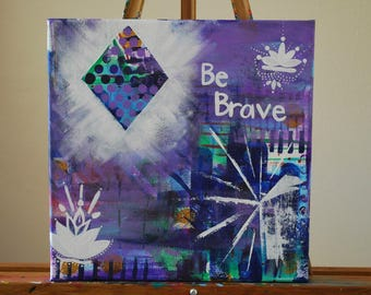"""Be Brave - 12"""" x 12""""   Intuitive Abstract Canvas Painting"""