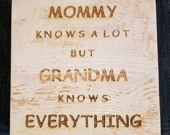 Mommy knows alot, but GRANDMA knows everything!