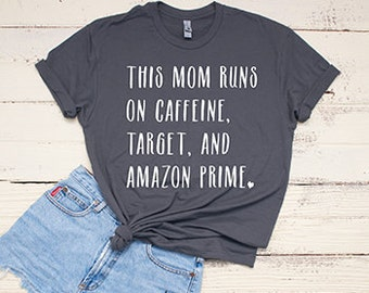 This Mom Runs on Caffeine, Target, and Amazon Prime Shirt
