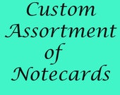 Custom Assortment of Notecards (5, 10, 20, 50, or 100)