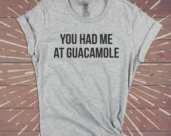 You Had Me At Guacamole Shirt - Sarcasm Festival Tee Funny Womens Gym Shirts Tshirts Tee - Gift for Wife Girlfriend Sister.