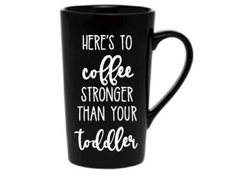 Here's to Coffee Stronger Than Your Toddler Mug, Mom Coffee Mug, Gift for Friend, Funny Mom Coffee Mug, Gift for Mom, Mom of Toddlers