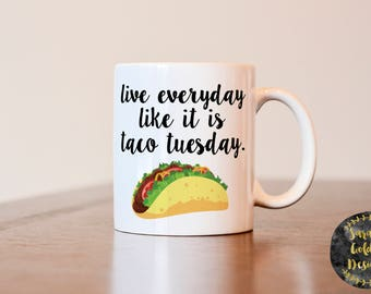 Taco mug, gift for Taco lover, Live everyday like it is taco Tuesday, Taco coffee mug, Taco lover gift, taco, gift for best friend, coworker