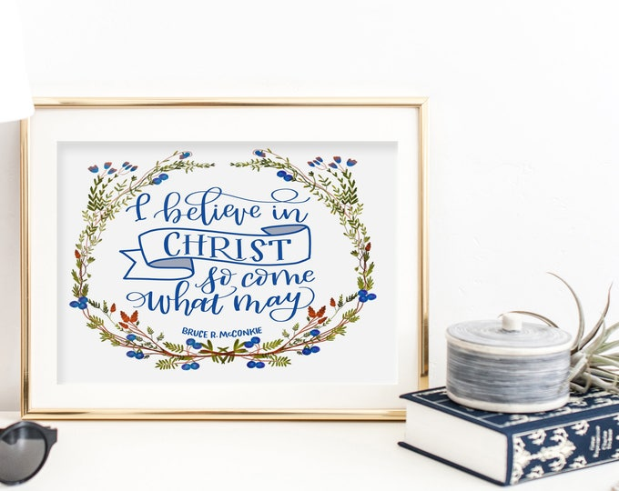 I Believe in Christ So Come What May - Original Handwritten Art Available as a Digital Download
