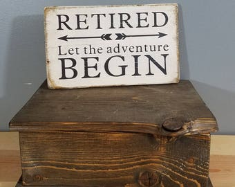 Retired - Let the Adventure Begin -  rustic wooden hand painted sign.