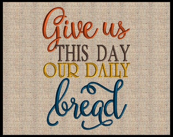 Give us this day our daily bread Matthew 6:11 Embroidery Design Scripture Embroidery Design Bible Verse Embroidery Design 5 sizes