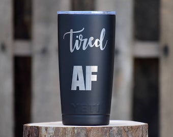 Tired AF Tumbler - Engraved Personalized Yeti - Yeti Gift - Laser Engraved Yeti - Yeti Cup - Yeti Funny Tumblers - Mom Life - Tired Mom Gift