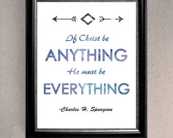 If Christ Be Anything He Must Be Everything - Charles H. Spurgeon Quote Printable Wall Art