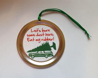 "Christmas Vacation Ornament - Funny Movie Quote: ""Let's burn some dust here. Eat my rubber!"""