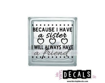 BECAUSE I Have a sister I WILL ALWAYS Have a friend - Family Vinyl Lettering for Glass Blocks - Craft Decals