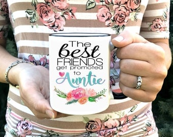 Auntie Coffee Mug - The Best Friends get promoted to Auntie - Dishwasher Safe Microwave Safe - New Aunt Gift - Announce Pregnancy to Friend