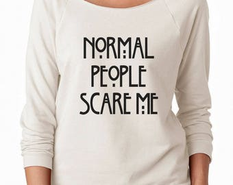 Normal People Scare Me Shirt Graphic Tshirt Women Funny Shirt Tumblr Shirt For Teens Shirt Off Shoulder Sweatshirt Teen Top Women Sweatshirt