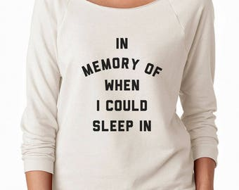 In Memory Of When I Could Sleep In Shirt Nap Shirt Women Funny Ladie Graphic Sweatshirt Off Shoulder Sweater Men Shirt Gift Women Sweatshirt