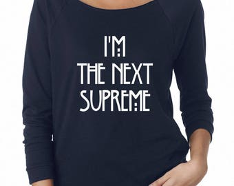 I'm The Next Supreme Tshirt Women Gifts Hipster Shirt Instagram Tumblr Slogan Shirt Ladies Shirt Fashion Women Tshirt Women Sweatshirt