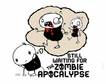 Still Waiting for the Zombie Apocalypse - Fun Zombie Print