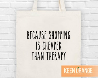 Because Shopping is Cheaper than Therapy Canvas Tote Bag