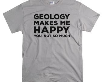 Geology Gifts - T Shirt - Funny Geology Makes Me Happy You Not So Much T-shirt