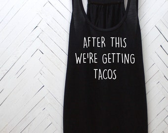 "taco, taco shirt, taco tuesday, taco party, taco tank, taco tank top, summer party, summer outdoors, running ""After This We're Getting Tacos"