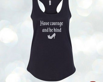 Disney Tanktop, Cinderella, Have courage and be kind, Women Top, Girls Shirt, Disny shirt, Top Glitter