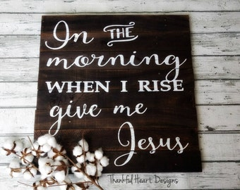 In The Morning When I Rise Give Me Jesus, Reclaimed Wood Sign, Jesus Sign, Rustic, Farmhouse, Give me Jesus