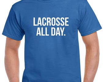 Lacrosse All Day Shirt- Lacrosse Tshirt- Lacrosse Gift