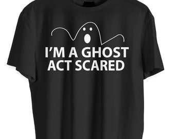 "Funny Halloween Shirt With Quote ""I'm A Ghost Act Scared"