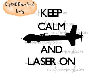 DIGITAL DOWNLOAD Air Force MQ-9 Keep Calm and Laser On Digital Download~Military Image~Silhoutte Cricut Cut File