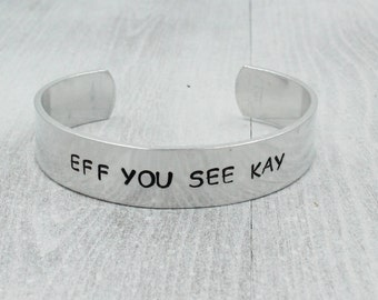Eff You See Kay Stamped Cuff, Hand Stamped Bracelet
