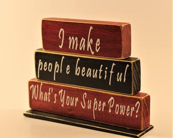 I Make People Beautiful What's Your Super Power Wooden Stacked Blocks