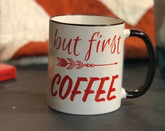 Coffee mug, But first coffee, gift item, funny saying mug, ceramic, gift for BFF, gift for him, gift for her
