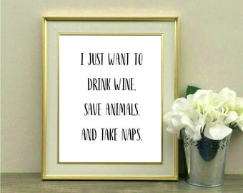 I Just Want to Drink Wine Save Animals And Take Naps, Dog Lover, Cat Lover, Animal Rights, Dorm Decor, Printable, Instant Download, Wall Art