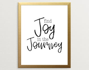Printable Art, Find Joy In The Journey, Inspirational Wall Art, Wall Art, Wall Decor, Black And White Print, Motivational Poster, Choose Joy