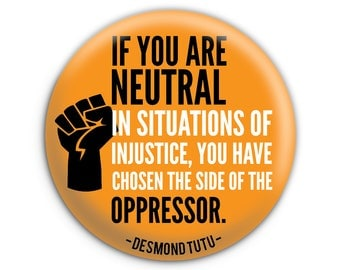 If You Are Neutral Desmond Tutu Quote Pinback Button // Pin // Badge
