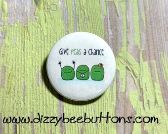 "Adorable Vegan Give Peas A Chance - 1.25"" or 1.5"" - Pinback Button - Magnet - Keychain - Puns - Punny - Cute button - Give peace a chance"