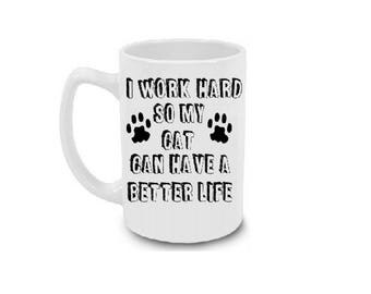 Cat Mug | I Work Hard So My Cat Can Have A Better Life | Cat Lover Gift | Funny Cat Mug | Cat Coffee Mug | Cat Lover Mug | Cat Coffee Mug