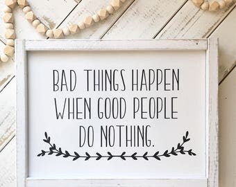 Bad things happen when good people do nothing  - Instant Download Print