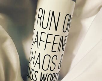 I run on caffeine chaos and cuss words tumbler