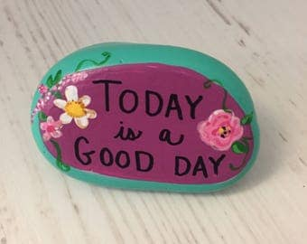 TODAY is a GOOD DAY! -garden stone, painted rocks, hand painted stones, rock art, paperweight, flower stone, gift, birthday, prayer rock