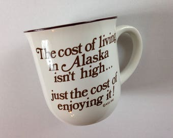 The Cost Of Living In Alaska Isn't High Coffee Mug 1982 Just The Cost Of Enjoying It