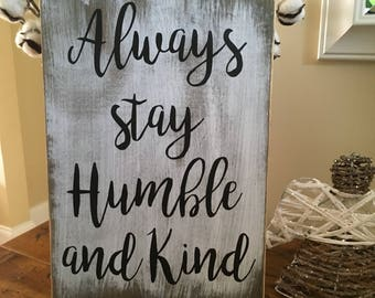 Always stay Humble and Kind rustic distressed painted sign Great Graduation gift!