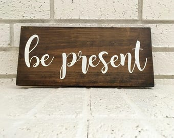 Be Present Sign // Wood Sign // Farmhouse Sign // Rustic Sign // Farmhouse Decor // Inspirational Sign // Home Decor