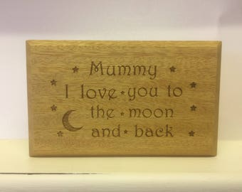Mummy 'I love you to the moon and back' Stand Alone Wood Plaque, Personalised Wood Plaque.