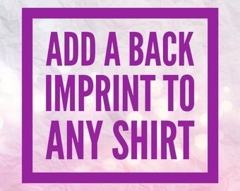 Add a custom imprint on the back of any shirt as an Add-on